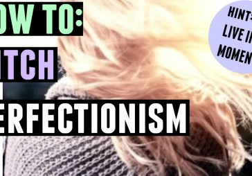 HOW TO | DITCH PERFECTIONISM!